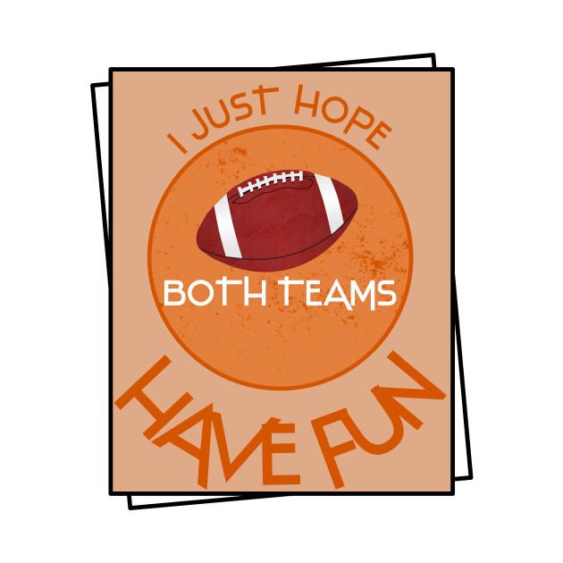 i just hope both teams have fun