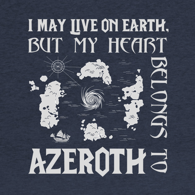 I may live on Earth but my heart belongs to Azeroth!