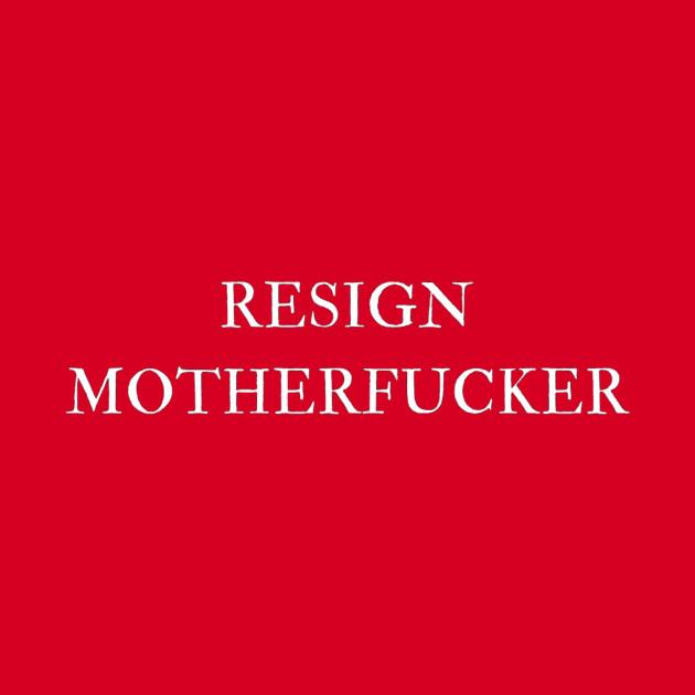 Resign Motherfucker