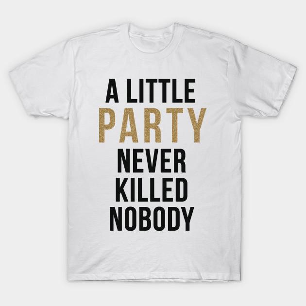 9a508d2d9ce1 A little party never killed nobody - A Little Party Never Killed ...