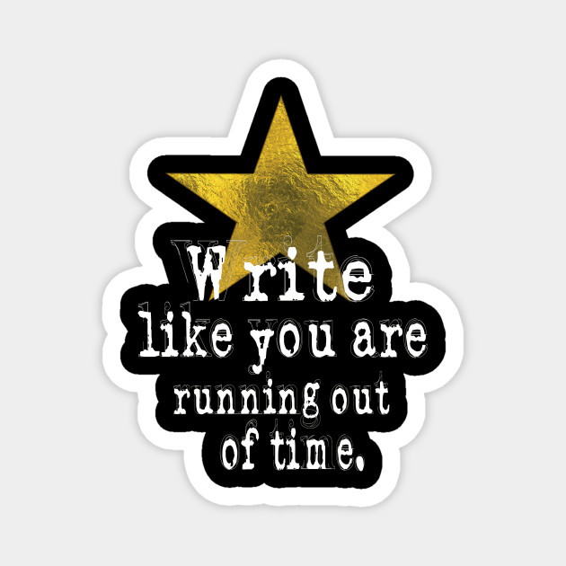 Write Like You Are Running Out Of Time Author