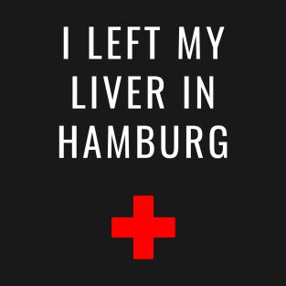 I Left My Liver in Hamburg t-shirts