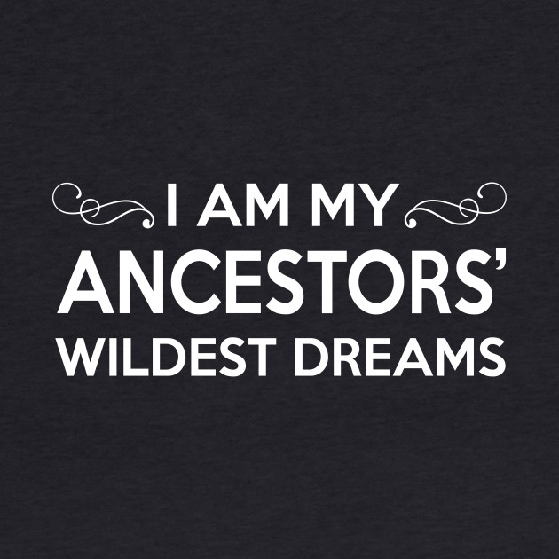 I Am My Ancestors Wildest Dreams T-shirt