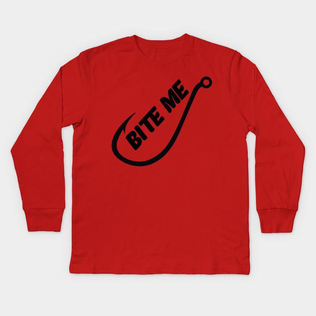 be4c88c50f Bite Me Fishing - Bite Me Funny Fishing - Kids Long Sleeve T-Shirt ...