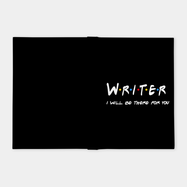 Writer Gifts - I'll be there for you