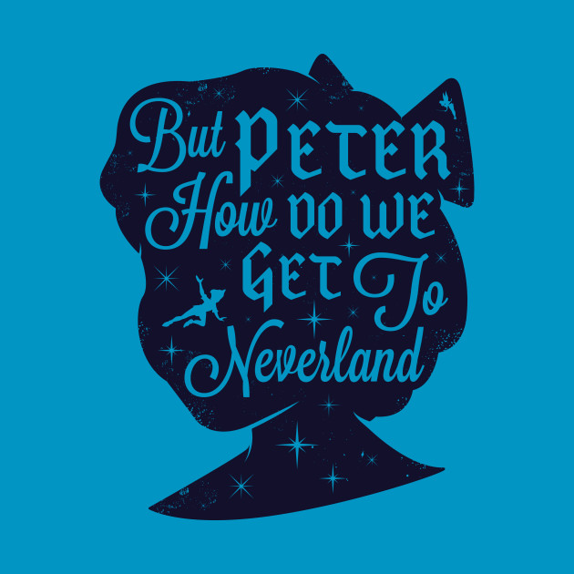 But Peter...How Do We Get To Neverland!