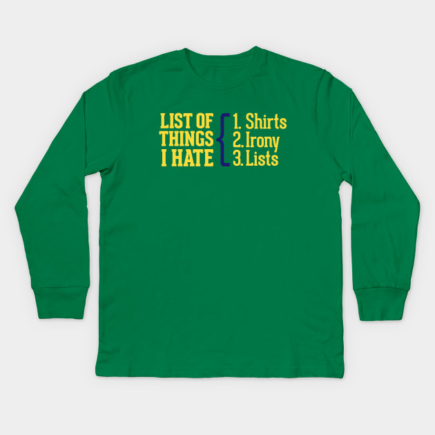 217a80dfb List Of Things I Hate - List Of Things I Hate - Kids Long Sleeve T ...