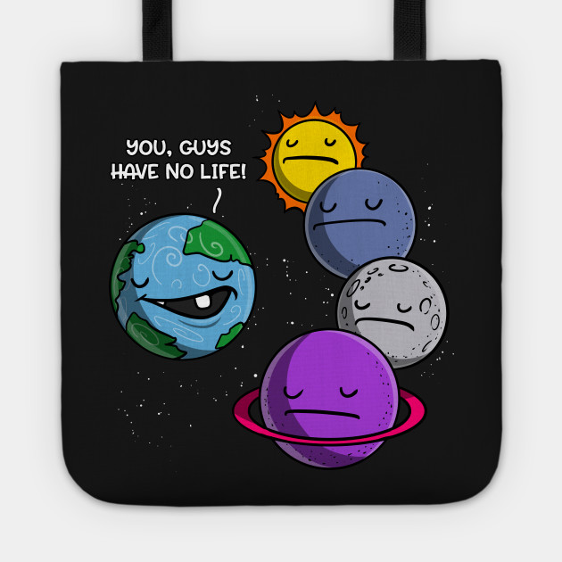 Space Planets No Life Joke Space Lover Gift Tote Teepublic