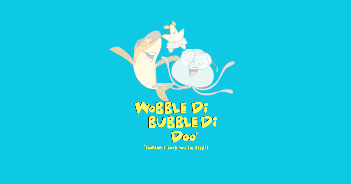 Help i 39 m a fish wobble di bubble di doo i love you for Help i ma fish