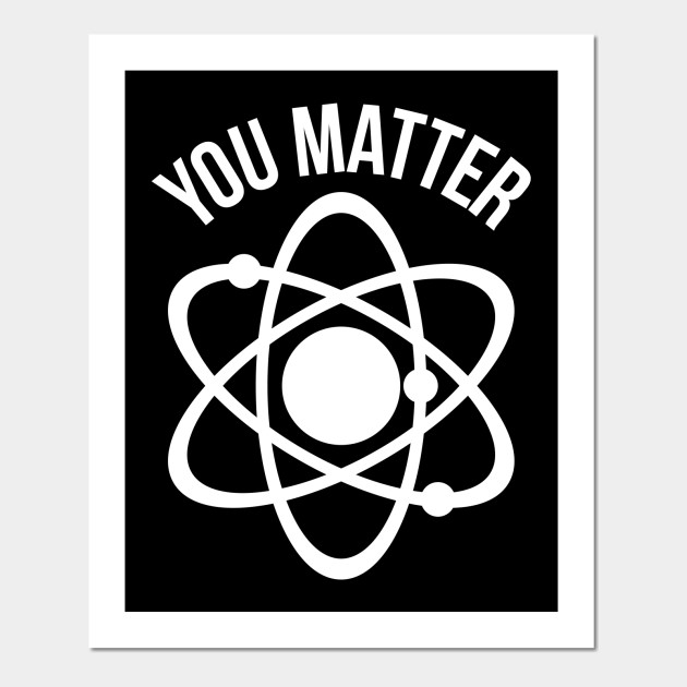 212c14e8e7 You matter funny physics nerd humor - You Matter - Posters and Art ...