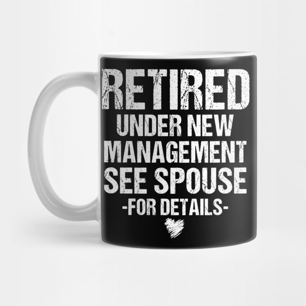 Funny Quotes Retired Under New Management Apparel See Spouse by  proudelectrician