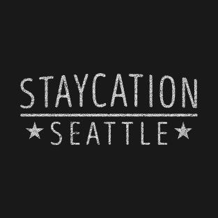 Staycation Seattle - Washington Holiday At Home Souvenir T-Shirt t-shirts