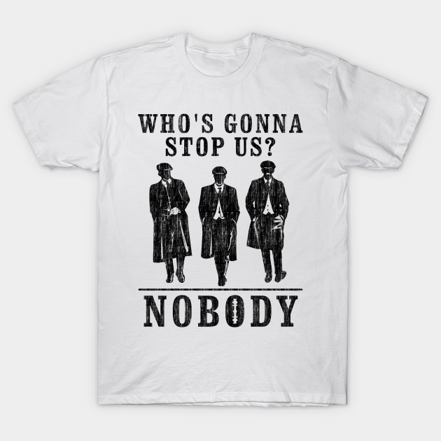 Tommy Shelby Who/'s Gonna Stop Us Nobody Vintage T Shirt Peaky Blinders Inspired Movie T-Shirt