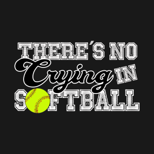 aa7871ed Theres No Crying in Softball | Funny T-Shirt | Gift Idea T-Shirt