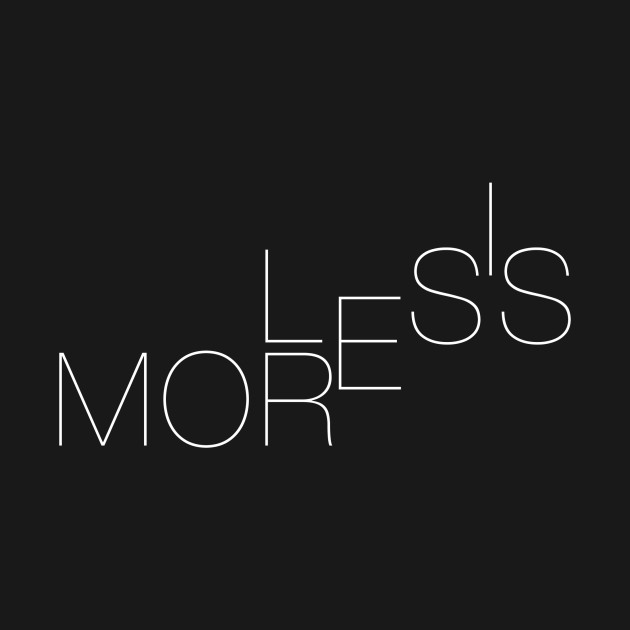 LESS IS MORE (BLACK VERSION)