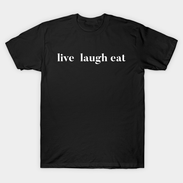 Funny Sarcastic Quote Live Love Eat