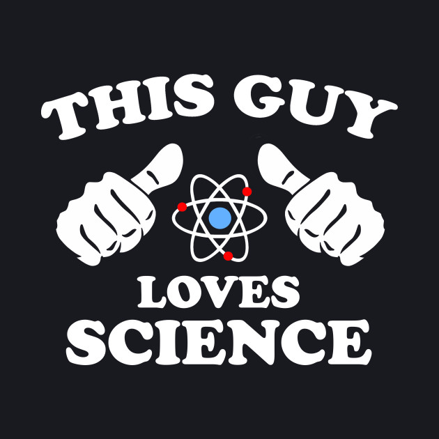 This Guy Loves Science
