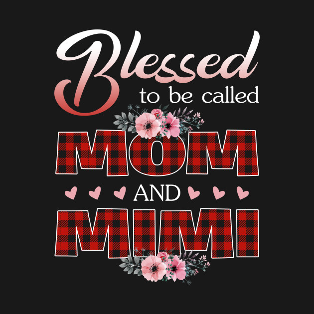 de5c1e6b Blessed To Be Called Mom and Mimi T-shirt Women Gift Ideas - Blessed ...
