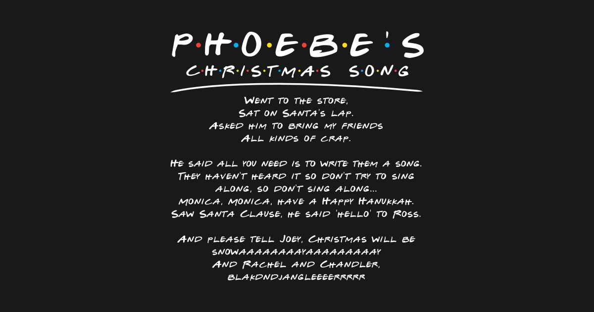 Friends Phoebes Christmas Song - Friends - T-Shirt | TeePublic