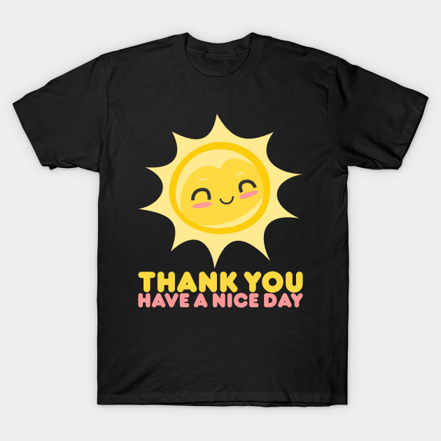 9c41759ad Thank You Have A Nice Day - Grocery Store - T-Shirt | TeePublic