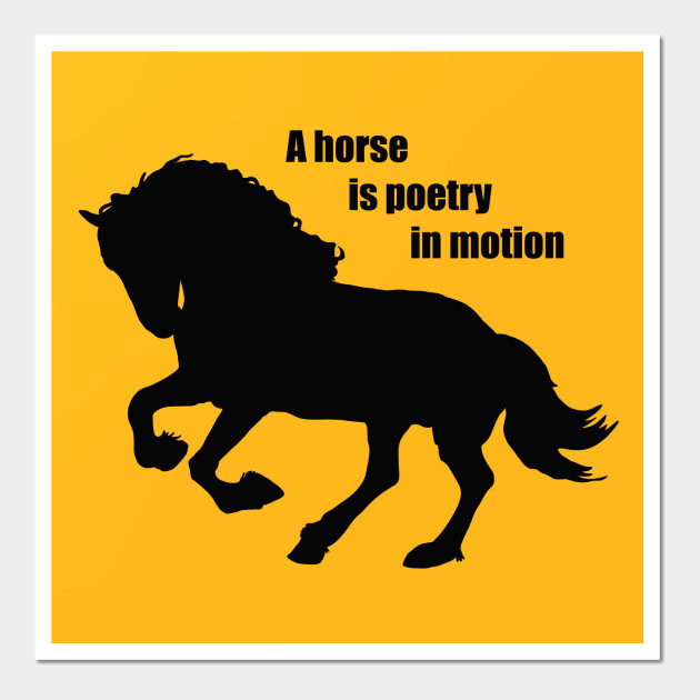 A Horse Is Poetry In Motion - Horse - Wall Art | TeePublic