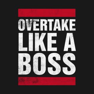 overtake like a boss t shirt - Racing T Shirt Design Ideas