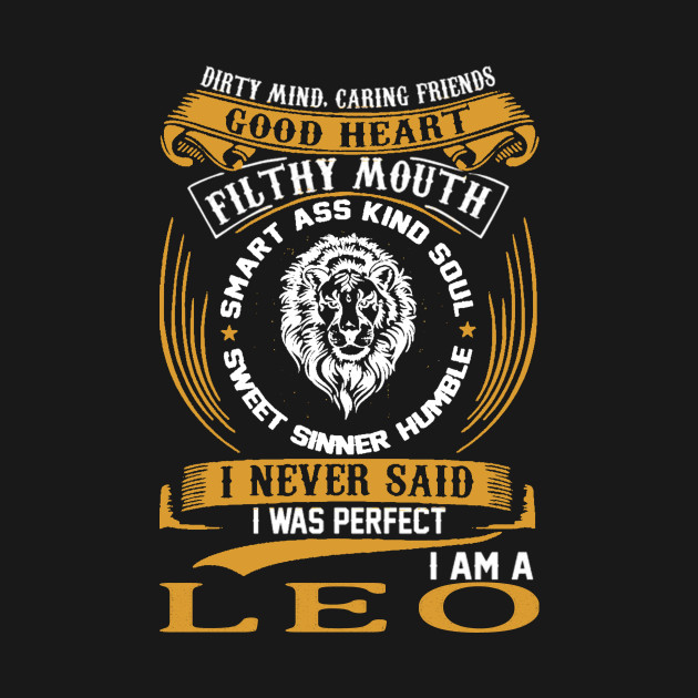 I am a Leo Zodiac Sign Dirty Mind Caring Friends good heart filthy mouth