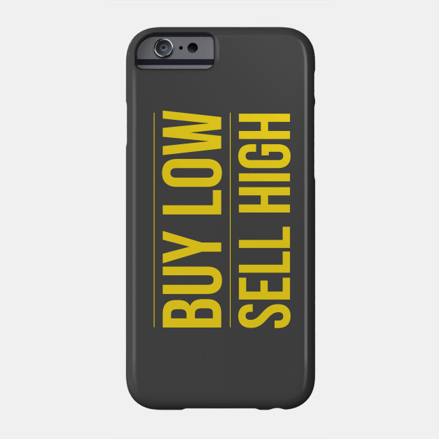 Buy Low Sell High Trading Cryto And Forex Bitcoin Fx Trader Buy Low Sell High Phone Case Teepublic