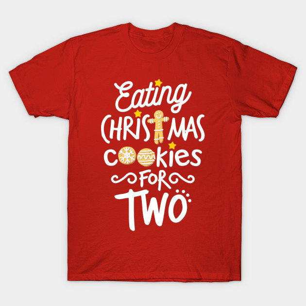 aaaa7bbd Eating Christmas Cookies For Two - Christmas Maternity - T-Shirt ...