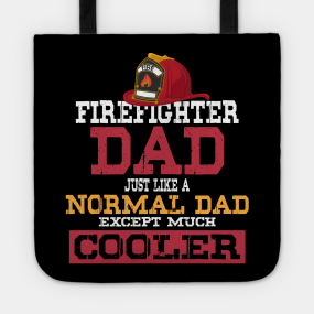 3ad5b532 Firefighter Dad - Just like a normal Dad except much cooler - Firefighter  Gifts for Men Tote