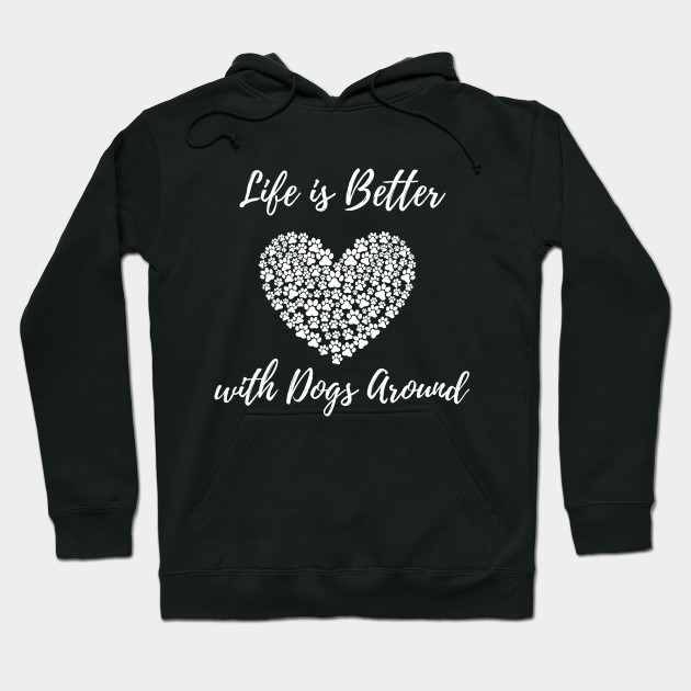 Life is Better With Dogs Around Dog Lovers Hoodie