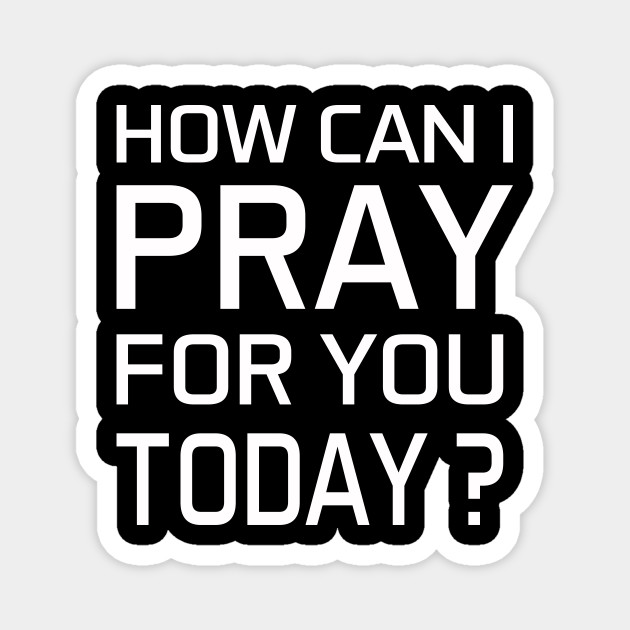 How can i pray for you Today