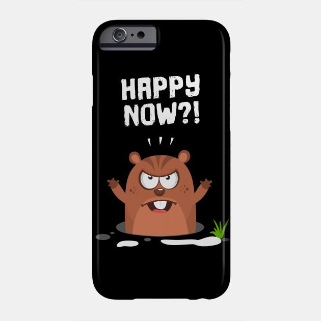 Happy now Funny Marmot Woodchuck Displeased Groundhog Day TShirt Phone Case