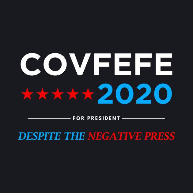 Covfefe for President 2020 - Vote Covfefe Election (white)