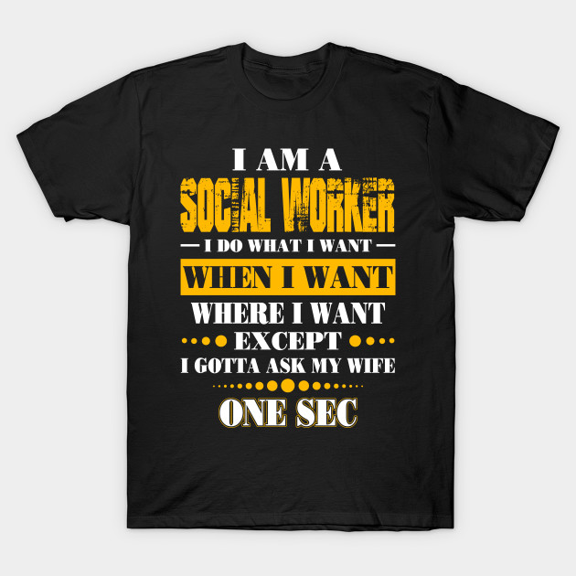 a35f44d408471 I Am A Social Worker I Gotta Wife Shirt