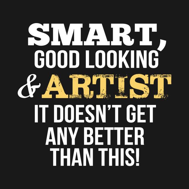 Artist Funny Gift - Smart,Good Looking