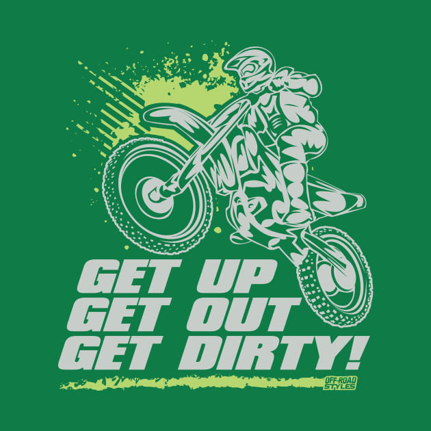 Get up get out get dirty offroad t shirt teepublic