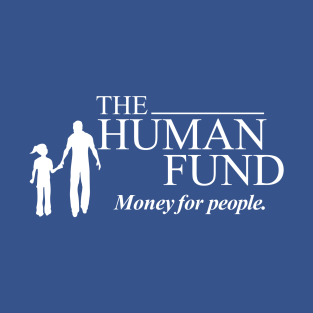 The Human Fund - Money for people. t-shirts
