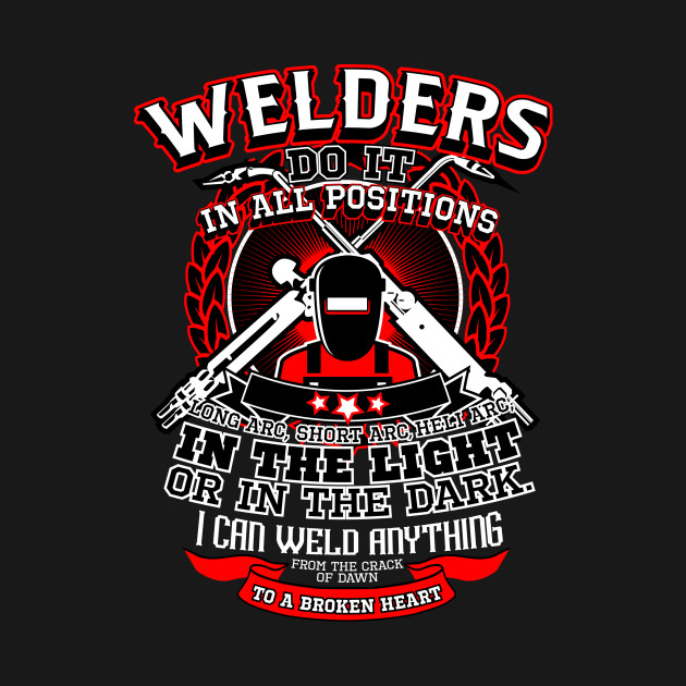 Welders Do It In All Positions Welders T Shirt Teepublic