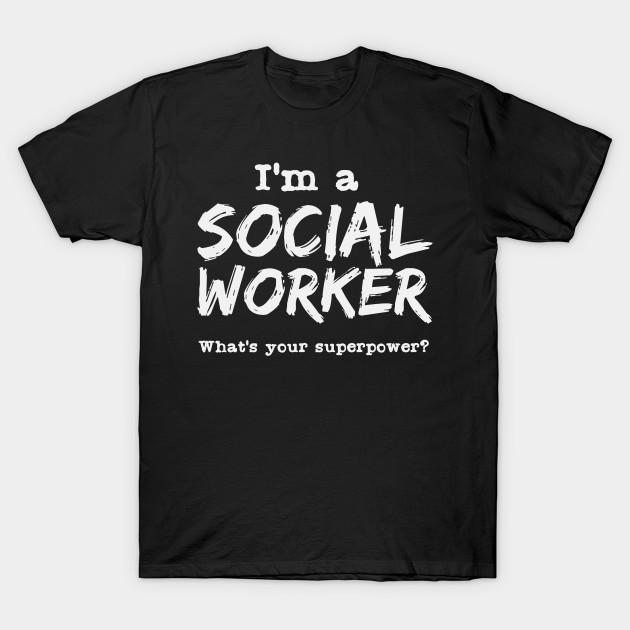 Social Worker Quote Social Work Superpower Hero Social Worker T Shirt Teepublic
