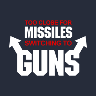 Too Close for Missiles, Switching to Guns t-shirts