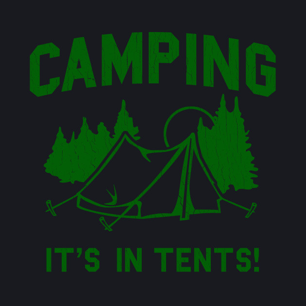 Funny - Camping Is In Tents