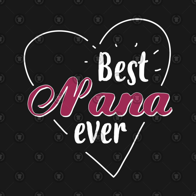 Best Nana Ever - Gift Grandma Grandmother