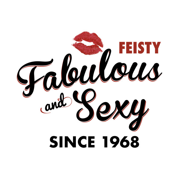 55224595 Feisty fabulous and sexy since 1968 Funny 50th Birthday Gift - Funny ...