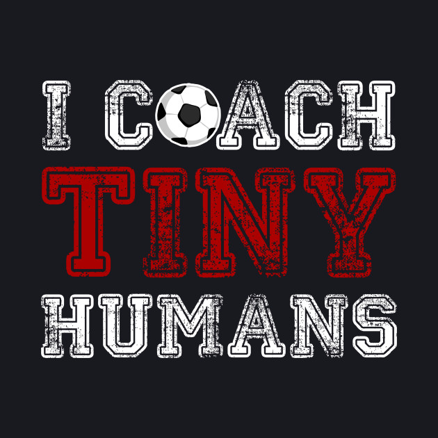 Soccer Coach Tiny Humans. Gift Shirt For Coach