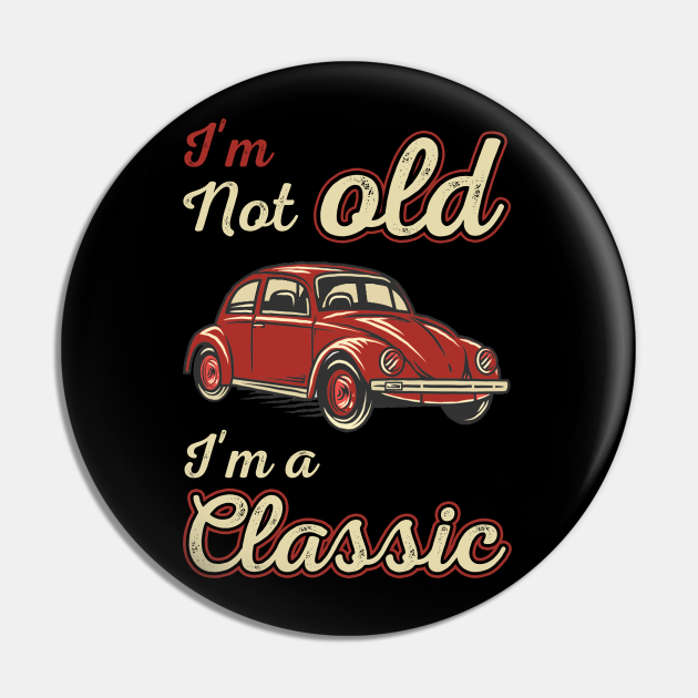 Funny Father's Day Novelty I'm Not Old I'm A Classic
