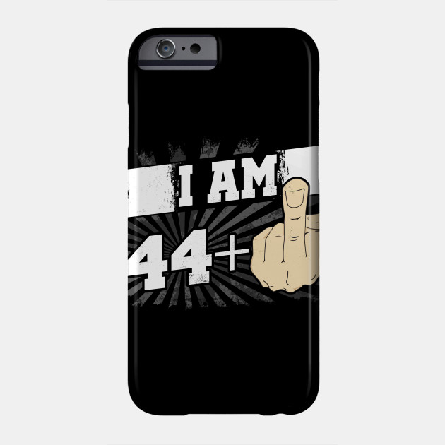 I Am 44 Plus One Middle Finger Funny 45th Birthday Phone Case
