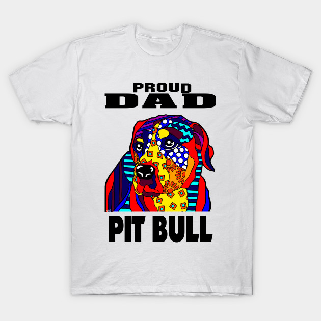 323f091a Pit Bull Dog Proud Dad Father Father's Dad's Day Gift Gifts Hounds  Retrievers Hound Retriever Terrier Puppy Animal Animals Lover Love Gift T- Shirt