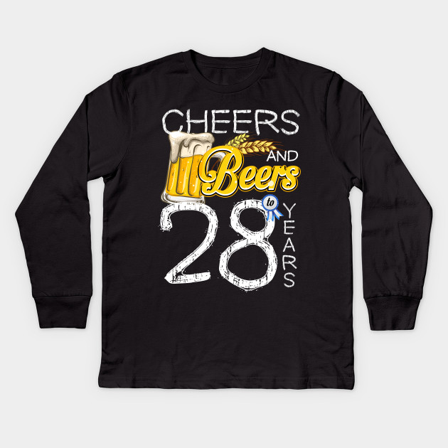 28th Birthday Shirt Cheers And Beers To 28 Years T Kids Long Sleeve