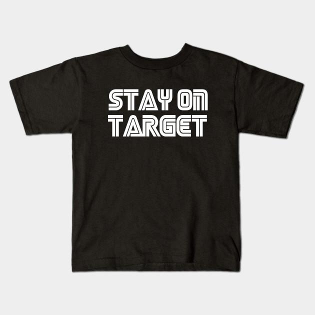 5d5c720ee Stay On Target - Star Wars Mash Up - Kids T-Shirt | TeePublic